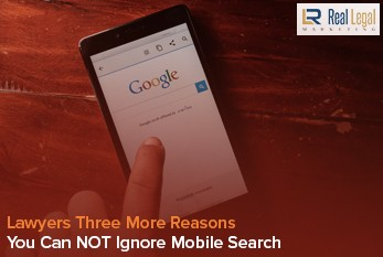 Lawyers, Three More Reasons You Can NOT Ignore Mobile Search
