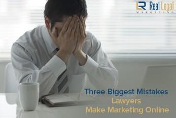 Three Biggest Mistakes Lawyers Make Marketing Online