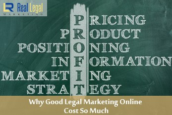 Why Good Legal Marketing Online Costs So Much