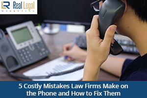 5 Costly Mistakes Law Firms Make on the Phone and How to Fix Them