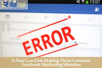Is Your Law Firm Making These Common Facebook Marketing Mistakes?