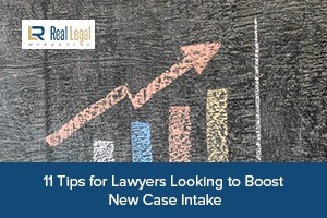 11 Tips For Lawyers Looking To Boost New Case Intake
