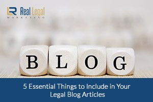 5 Essential Things to Include in Your Legal Blog Articles